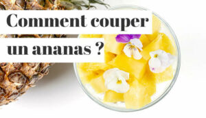 Read more about the article Comment couper un ananas