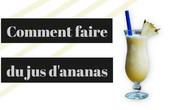 You are currently viewing Comment faire du jus d'ananas ?